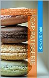 CAP PATISSERIE: Le guide du candidat libre, basé sur un retour d'expérience