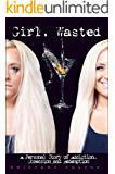 Girl, Wasted: A Personal Story of Addiction, Obsession, and Redemption