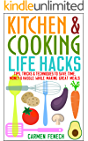 Kitchen and Cooking Life Hacks: Tips, Tricks and Techniques to Save Time, Money and Hassle While Making Great Meals