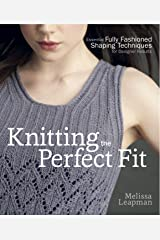 Knitting the Perfect Fit: Essential Fully Fashioned Shaping Techniques for Designer Results Kindle Edition