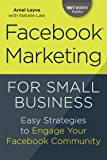 Facebook Marketing for Small Business: Easy Strategies to Engage Your Facebook Community ('Net Worth Guides)