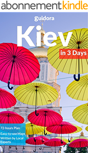 Kiev in 3 Days (Travel Guide 2019): Best Things to Do, See and Enjoy in Kiev, Ukraine: Where to stay, eat, shop & go out. What to see and do in Kiev. Includes ... Detailed 3 Day Itinerary (English Edition)