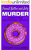 Peanut Butter and Jelly Murder: A Donut Hole Cozy Mystery - Book 54