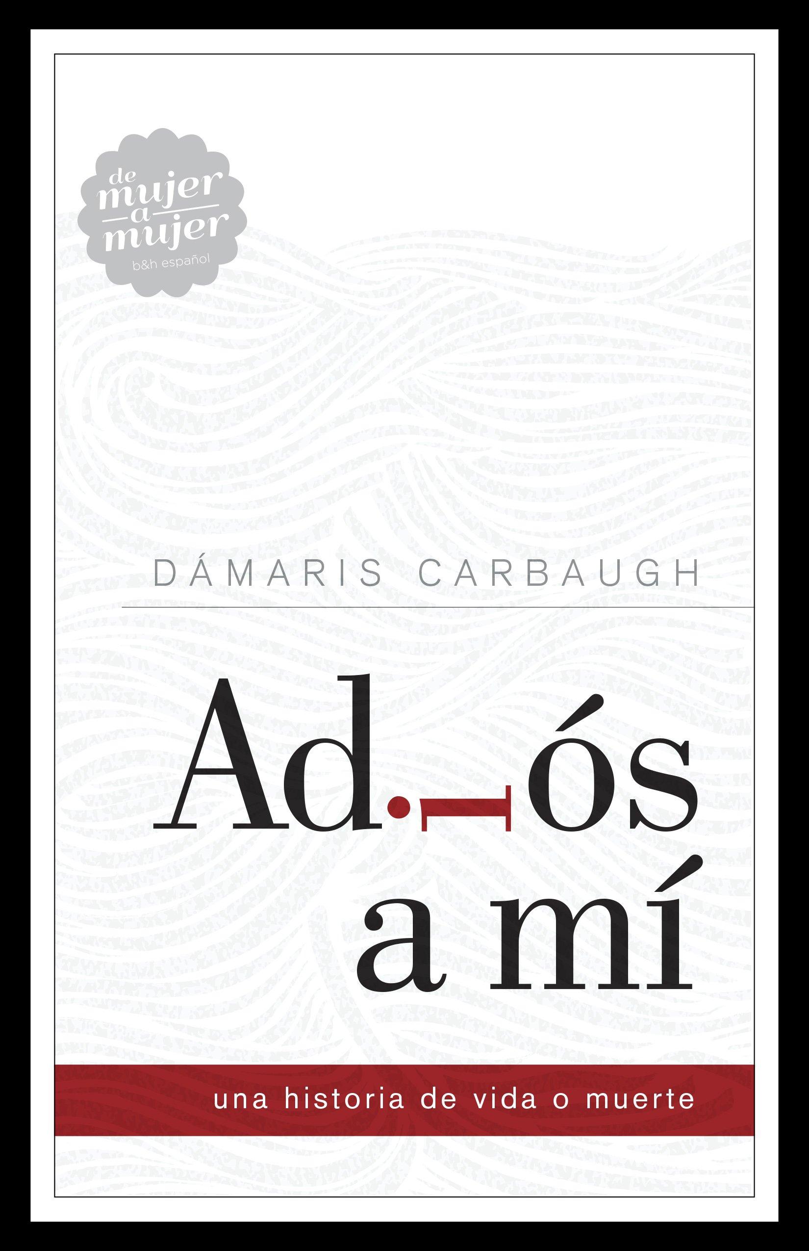 Adiós a mí: Una historia de vida o muerte (Spanish Edition): Dámaris  Carbaugh: 9781433690747: Amazon.com: Books