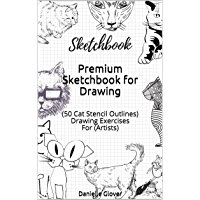 Premium Sketchbook for Drawing: (50 Cat Stencil Outlines) Drawing Exercises For (Artists) (Sketchbook Collection…