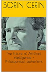 The Future of Artificial Intelligence - Philosophical aphorisms Kindle Edition