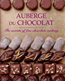 Auberge du Chocolate: The Secrets of Fine Chocolate Making