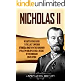 Nicholas II: A Captivating Guide to the Last Emperor of Russia and How the Romanov Dynasty Collapsed as a Result of the Russi
