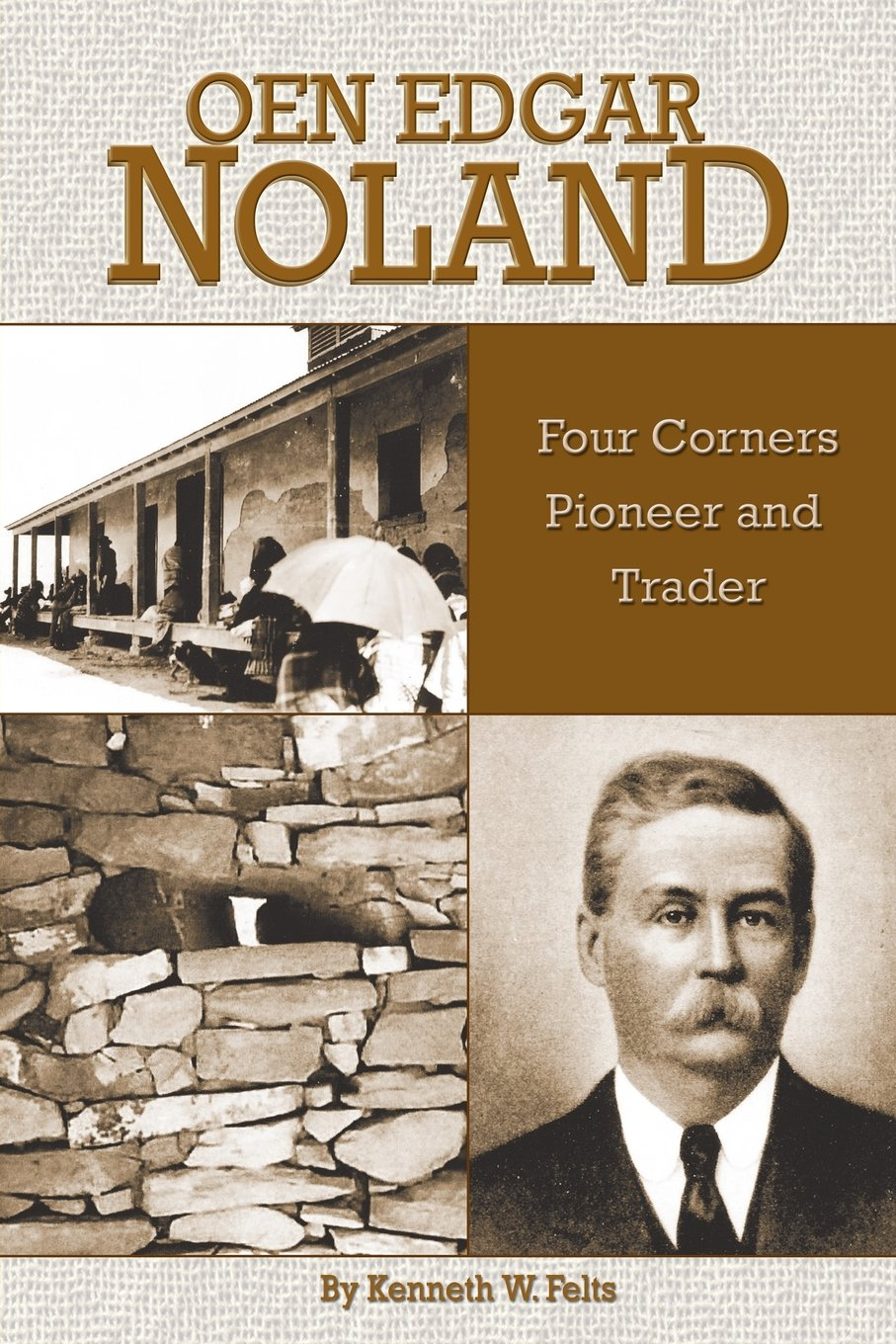 Read Online Oen Edgar Noland: Four Corners Pioneer and Trader PDF
