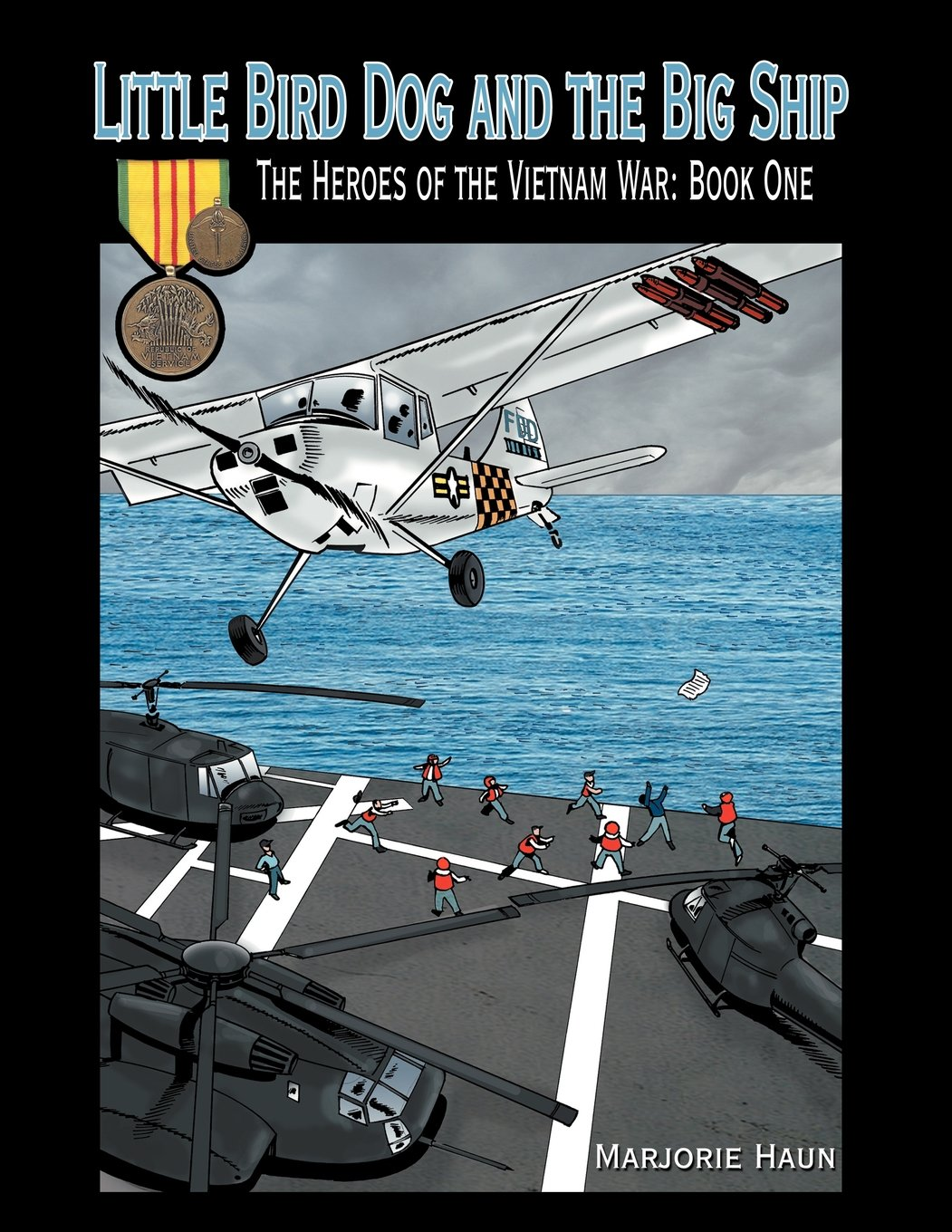 Little Bird Dog and the Big Ship: The Heroes of the Vietnam War: Book One