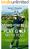 Make 'em Beg to Play Golf with You!