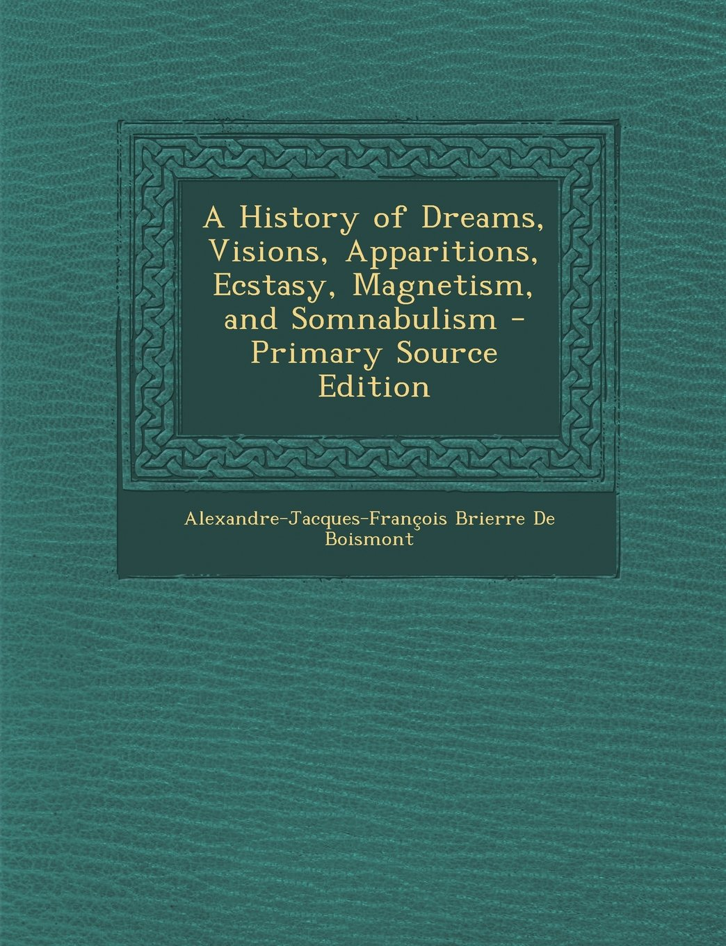 A History of Dreams, Visions, Apparitions, Ecstasy, Magnetism, and Somnabulism - Primary Source Edition pdf epub