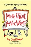 Maybe Right, Maybe Wrong: A Guide for Young Thinkers (Maybe Guides)