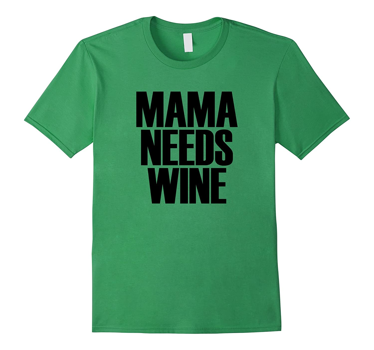 e1064d8c28 Mama Needs Wine - Funny Mom Quote T-Shirt-TH - TEEHELEN