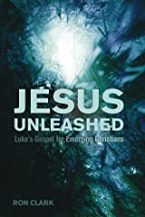 Jesus Unleashed: Luke's Gospel for Emerging Christians Kindle Edition