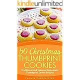 50 Christmas Thumbprint Cookies – Traditional and Seasonal Homemade Thumbprint Cookie Recipes (The Ultimate Christmas Recipes