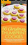 50 Christmas Thumbprint Cookies – Traditional and Seasonal Homemade Thumbprint Cookie Recipes (The Ultimate Christmas…