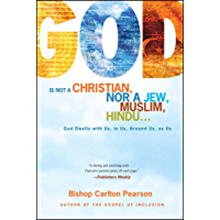God Is Not a Christian, Nor a Jew, Muslim, Hindu.: God Dwells with Us, in Us, Around Us, as Us