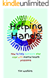 Helping Hands: How to help someone else cope with mental health problems