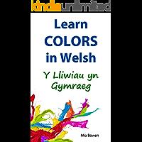 Learn Colors in Welsh: Y Lliwiau yn Gymraeg (Learn Welsh Book 4) (Welsh Edition)