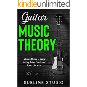GUITAR MUSIC THEORY: Advanced Guide to Learn to Play Guitar Chords and Scales Like a Pro