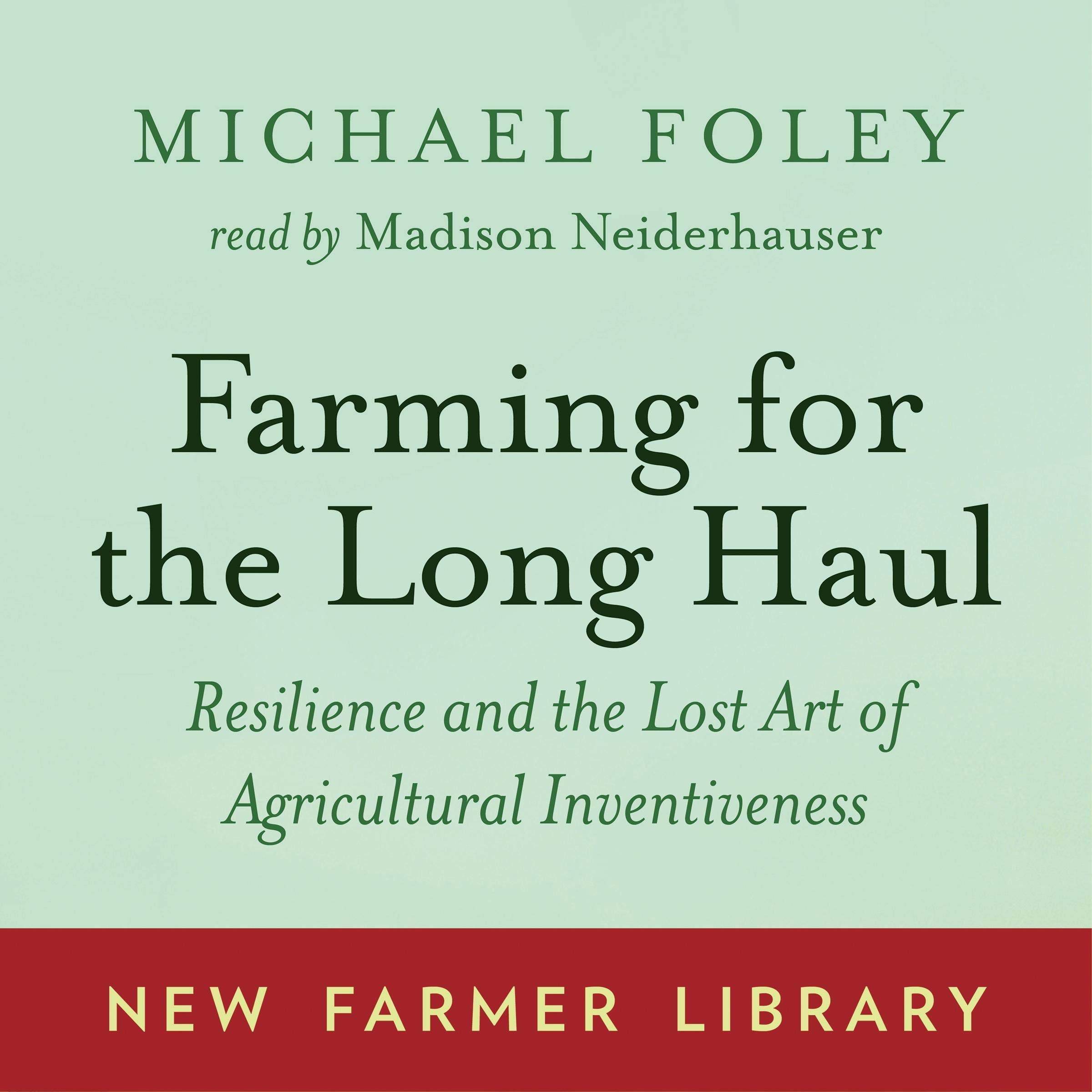 Farming For The Long Haul  Resilience And The Lost Art Of Agricultural Inventiveness
