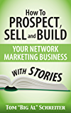 How To Prospect, Sell and Build Your Network Marketing Business With Stories