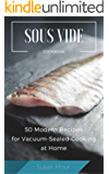 Easy Sous Vide Cookbook: 50 Modern Recipes for Vacuum-Sealed Cooking at Home (Perfect Ideas of Low Temperature Precision Cooking)