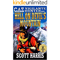 "Hell On Devil's Mountain: Caz: Vigilante Hunter: A Brand New Western Adventure Sequel From The Author of """"Never Shoot A Woman: Caz: Vigilante Hunter"" ... Hunter Western Adventure Series Book 5)"