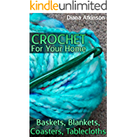 Crochet For Your Home: Baskets, Blankets, Coasters, Tablecloths: (Crochet Patterns, Crochet Stitches) (English Edition)