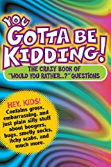 "You Gotta Be Kidding!: The Crazy Book of ""Would You Rather...?"" Questions Kindle Edition"