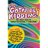 "You Gotta Be Kidding!: The Crazy Book of ""Would You Rather...?"" Questions"