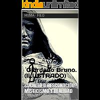 ¿Oculto o  desconocido? Misticismo y realidad: Giordano Bruno.  (ILUSTRADO)