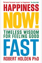 Happiness Now!: Timeless Wisdom for Feeling Good Fast Kindle Edition