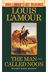 The Man Called Noon (Louis L'Amour's Lost Treasures): A Novel Kindle Edition