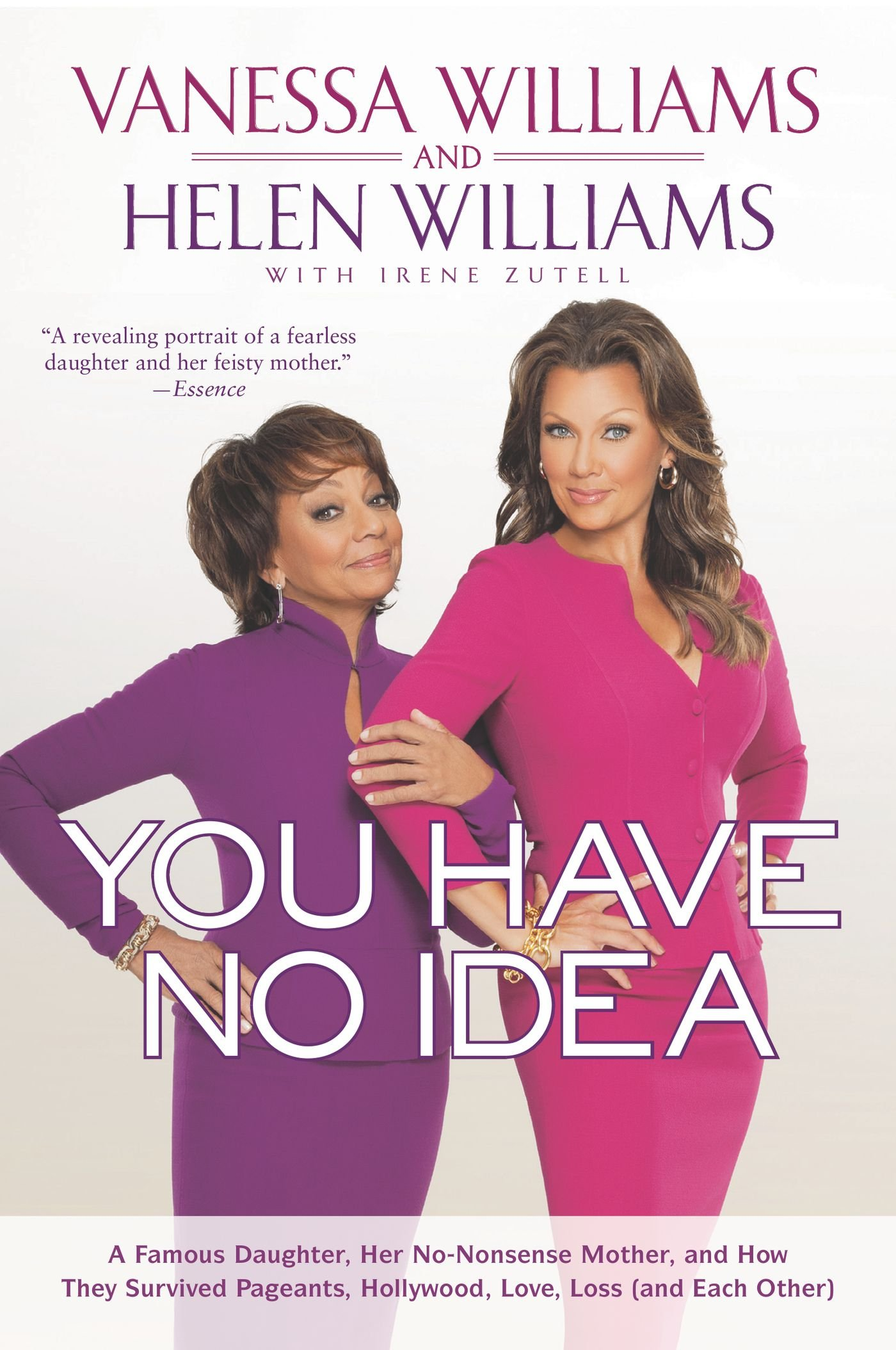 You Have No Idea: A Famous Daughter, Her No-nonsense Mother, and How They Survived Pageants, Holly wood, Love, Loss (and Each Other)