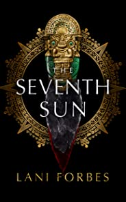 The Seventh Sun (The Age of the Seventh Sun Series, Book 1) (The Age of the Seventh Sun Series, 1)
