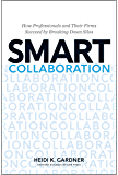 Smart Collaboration: How Professionals and Their Firms Succeed by Breaking Down Silos