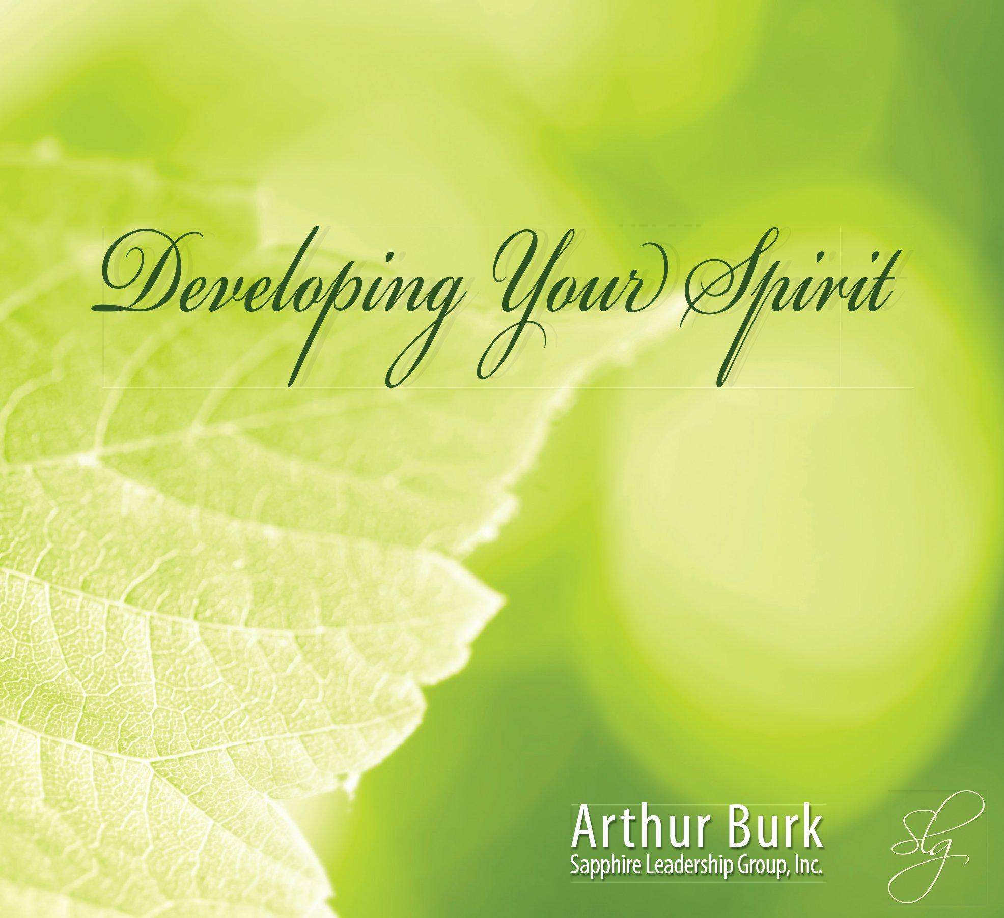 Developing Your Spirit Arthur A Burk 9781931640329 Amazon Com Books
