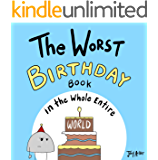 The Worst Birthday Book in the Whole Entire World: A fun and silly children's book for kids and adults about birthdays. (Entire World Books 5)