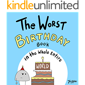 The Worst Birthday Book in the Whole Entire World: A fun and silly children's book for kids and adults about birthdays…