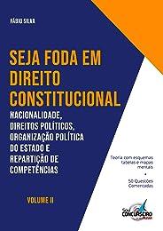 SEJA FODA EM DIREITO CONSTITUCIONAL: Nacionalidade, Direitos Políticos, Organização Política do Estado e Repartição de