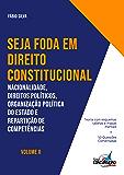 SEJA FODA EM DIREITO CONSTITUCIONAL: Nacionalidade, Direitos Políticos, Organização Política do Estado e…