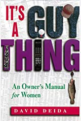 It's A Guy Thing: A Owner's Manual for Women Kindle Edition