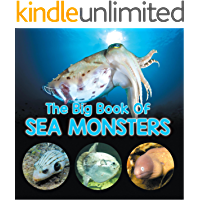 The Big Book Of Sea Monsters (Scary Looking Sea Animals): Animal Encyclopedia for Kids (Children's Fish & Marine Life…