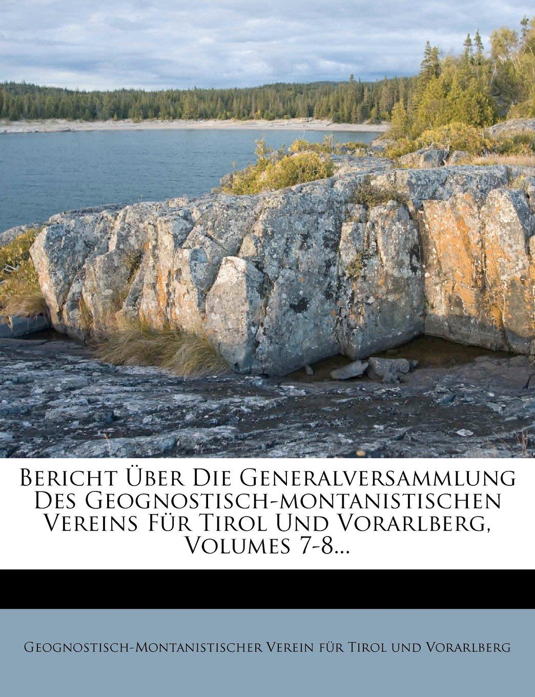 Download Bericht Über Die Generalversammlung Des Geognostisch-montanistischen Vereins Für Tirol Und Vorarlberg, Volumes 7-8... (German Edition) pdf