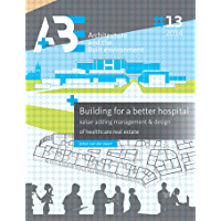 Building for a better hospital: Value-adding management & design of healthcare real estate (English Edition)