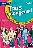 Magellan Tous Citoyens Enseignement Moral et Civique Cycle 3 éd. 2015 - Manuel de l'élève