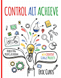 Control Alt Achieve: Rebooting Your Classroom with Creative Google Projects