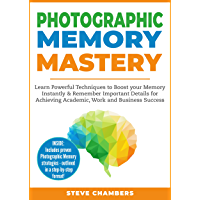 Photographic Memory Mastery: Learn Powerful Techniques to Boost your Memory Instantly & Remember Important Details for Achieving Academic, Work and Business Success  (Bonus Lessons on Focus)